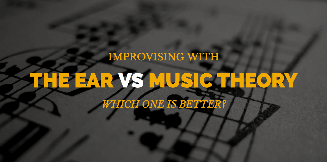 Playing by ear vs Playing with theory