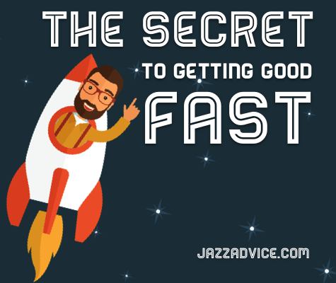 How to get good fast at jazz improvisation