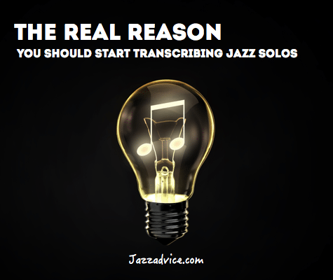 Real Reason to Transcribe Jazz Solos