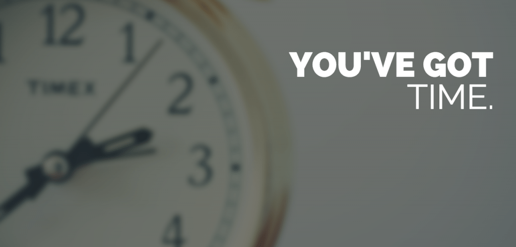You've got time.