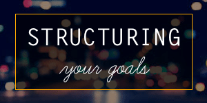 Structuring your goals