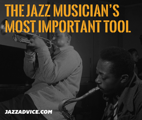 A jazz musician's most important tool