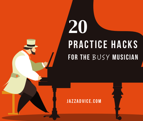 20 practice hacks for the jazz musician