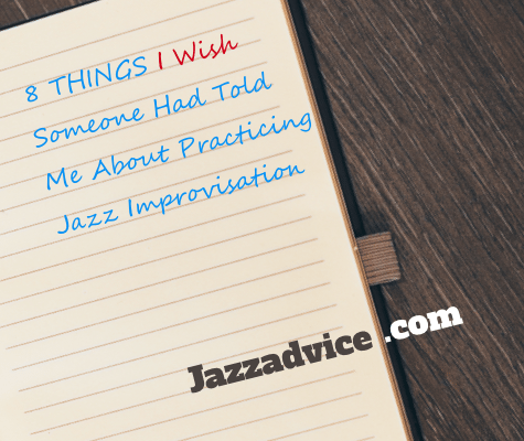 8 Things I Wish Someone Had Told Me About Practicing Jazz Improvisation
