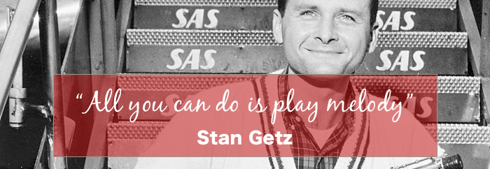Stan Getz Importance of Melody