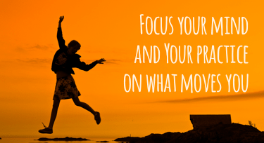 Focus on what moves you