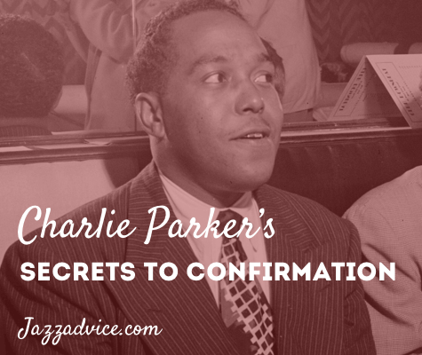 Secrets to Charlie Parker's Confirmation