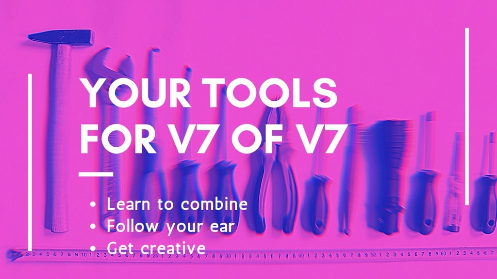Your tools for V7-of-V7